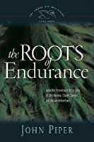 The Roots of Endurance: Invincible Perseverance in the Lives of John Newton, Charles Simeon, and William Wilberforce (The Swans Are Not Silent)