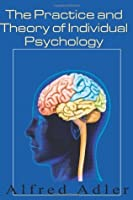 The Practice And Theory Of Individual Psychology by Alfred Adler ...