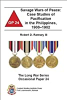 Savage Wars of Peace: Case Studies of Pacification in the Philippines, 1900-1902