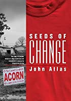 Seeds of Change: The Story of ACORN, America's Most Controversial Antipoverty Community Organizing Group