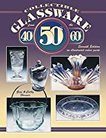 Collectible Glassware From The 40 S, 50 S, And 60s: An Illustrated Value Guide (Collectible Glassware From The Forties, Fifties, And Sixties)