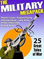 The Military Megapack (R): 25 Great Tales of War