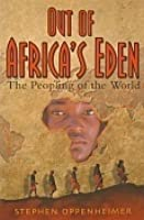 Out of Africa's Eden: The Peopling of the World