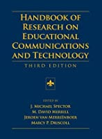 Handbook of Research on Educational Communications and Technology: A Project of the Association for Educational Communications and Technology (AECT Series)