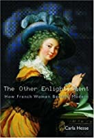 The Other Enlightenment: How French Women Became Modern