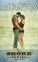 Giving In (The Shore, #1)