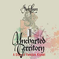 Uncharted Territory: A Story of Femdom Kismet