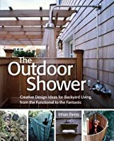 The Outdoor Shower: Creative design ideas for backyard living, from the functional to the fantastic