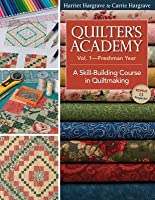 Quilters Academy Vol. 1 Freshman Year: A Skill-Building Course in Quiltmaking