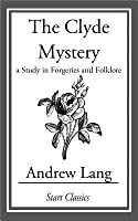 The Clyde Mystery: A Study in Forgeries and Folklore