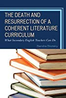The Death and Resurrection of a Coherent Literature Curriculum: What Secondary English Teachers Can Do