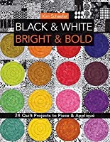 Black & White, Bright & Bold: 24 Quilt Projects to Piece & Applique