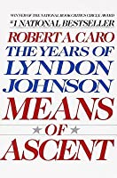 Means of Ascent (The Years of Lyndon Johnson [#2])