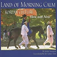 Land of Morning Calm: Korean Culture Then and Now