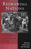 Redrawing Nations: Ethnic Cleansing in East-Central Europe, 1944-1948