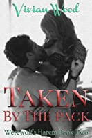 Taken By The Pack (Werewolf's Harem #2)
