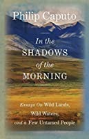 In the Shadows of the Morning: Essays on Wild Lands, Wild Waters, and a Few Untamed People (Signed by the author)