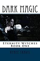 Dark Magic (Eternity Witches Book 1)