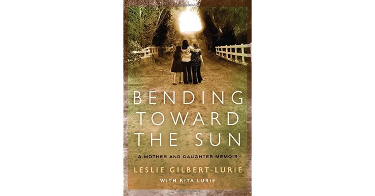 Bending Toward The Sun A Mother And Daughter Memoir By border=