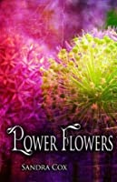 Power Flowers (POWER FLOWERS AND POWER STONES SERIES)