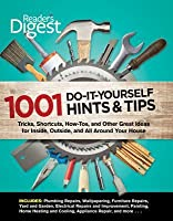 1001 Do-it-yourself Hints & Tips: Tricks, shortcuts, how-tos, and other great ideas for inside, outside, and all around your house