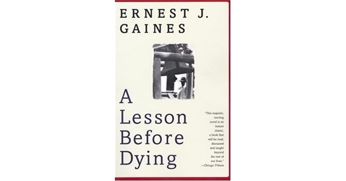 ernest gaines writing a lesson before dying by ernest