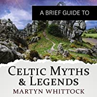 A Brief Guide to Celtic Myths and Legends Brief Histories