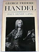 paul henry langs discussion on the musical styles of bach and handel Common knowledge people/characters georg friedrich handel bach and handel : george frideric handel by paul henry lang.