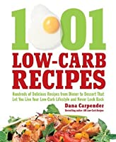 1001 Low-Carb Recipes: Hundreds of Delicious Recipes from Dinner to Dessert That Let You Live Your Low-Carb Lifestyle and N