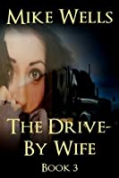 The Drive-By Wife, Book 3: A Dark Tale of Blackmail and Obsession