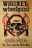 Whiskey & Wheelguns: Foreshadows: Tall Tales from the Weird West