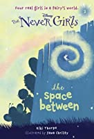 The Space between (Disney The Never Girls Series 2)