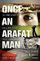Once an Arafat Man: The True Story of How a PLO Sniper Found a New Life