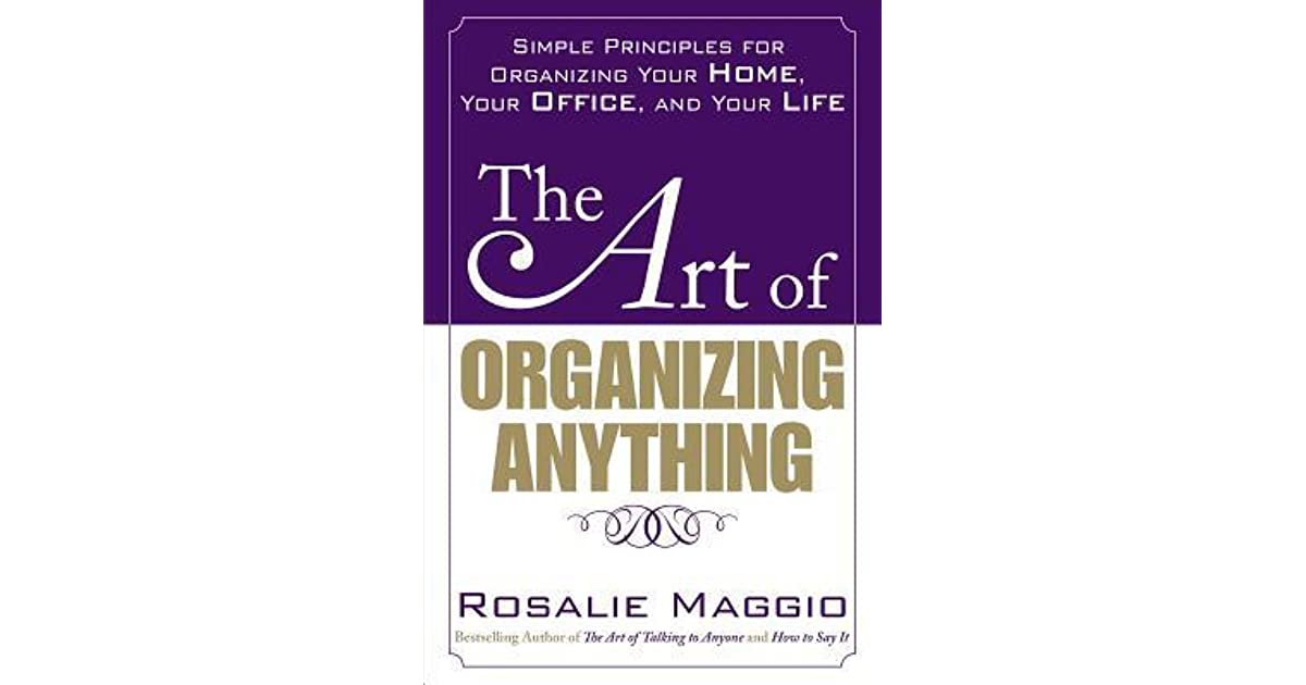 The Art of Organizing Anything: Simple Prinicples for