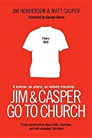 Jim & Casper Go to Church: Frank Conversation about Faith, Churches, and Well-Meaning Christians