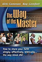 The Way of the Master: How to Share Your Faith Simply, Effectively, Biblically-- The Way Jesus Did