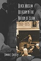Black Muslim Religion in the Nation of Islam, 1960-1975