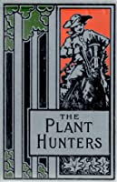 The Plant Hunters: Adventures Among the Himalaya Mountains