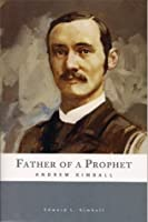 Father of a Prophet: Andrew Kimball