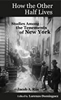 How the Other Half Lives: Studies Among the Tenements of New York (with 100+ endnotes)