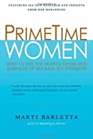 PrimeTime Women: How to Win the Hearts, Minds, and Business of Boomer Big Spenders