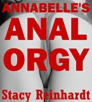 Annabelle's Anal Orgy: A Very Rough Anal Gangbang: A First Anal Sex Erotica Story