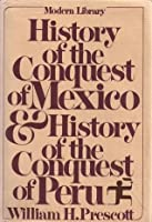 History of the Conquest of Mexico/The Conquest of Peru