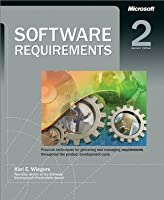 Software Requirements: Practical Techniques for Gathering and Managing Requirements Throughout the Product Development Cycle. (Pro-Best Practices)