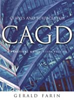Curves and Surfaces for CAGD: A Practical Guide (The Morgan Kaufmann Series in Computer Graphics)