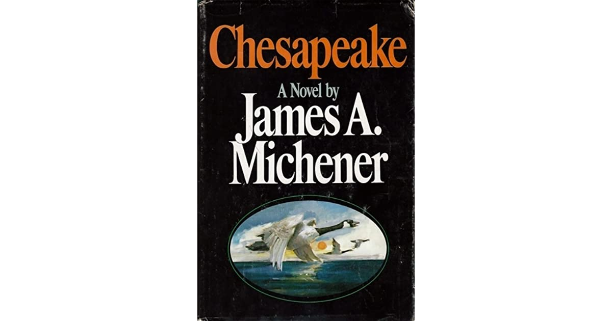 an analysis of chesapeake a book by james a michener James michener has a remarkable talent for introducing a setting and taking his readers on a journey, that will make one understand the area through it's history and it's people in chesapeake, he forms a novel around that area in maryland that borders the choptank river, a tributary of chesapeake bay.