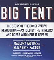 Big Tent: The Story of the Conservative Revolution as Told by the Thinkers and Doers Who Made It Happen