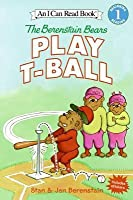 The Berenstain Bears Play T-Ball (I Can Read Book 1 Series)