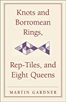 Knots and Borromean Rings, Rep-Tiles, and Eight Queens: Martin Gardner's Unexpected Hanging