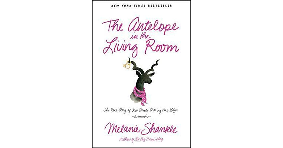 The Antelope In The Living Room The Real Story Of Two People Sharing One Life By Melanie
